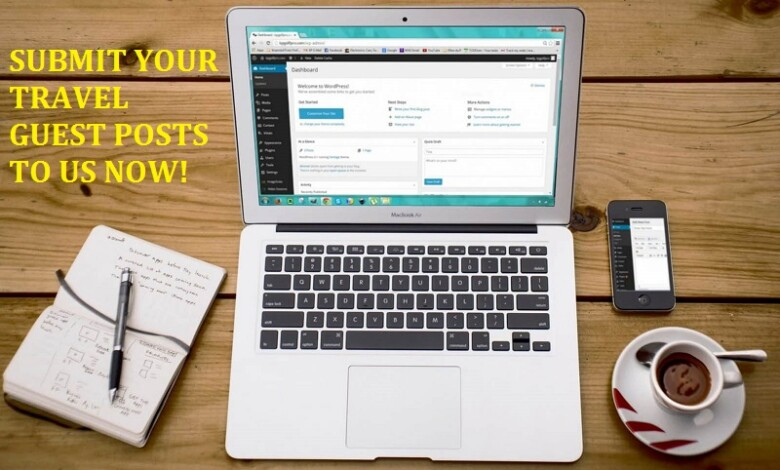 You Submit Travel Guest Posts   We Accept Travel Guest Posts